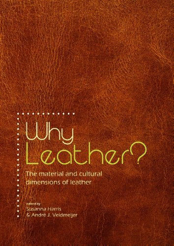 Why Leather?: The Material and Cultural Dimensions of Leather  by  Susanna Harris
