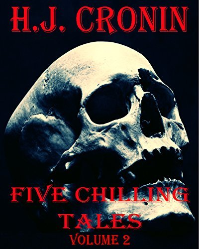 Five Chilling Tales (volume two) (Horror collection Book 2) H.J. Cronin