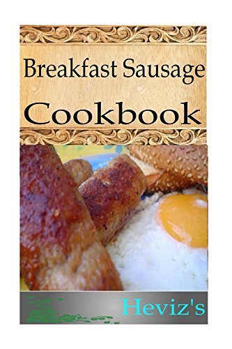 Breakfast Sausage 101. Delicious Paleo Sausage Recipes Cookbook For Easy Weight Loss Diet  by  Hevizs