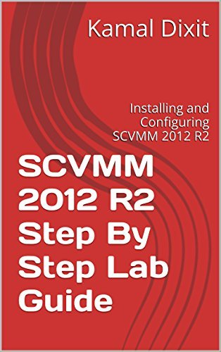 SCVMM 2012 R2 Step By Step Lab Guide (Part1): Installing and Configuring SCVMM 2012 R2 Kamal Dixit