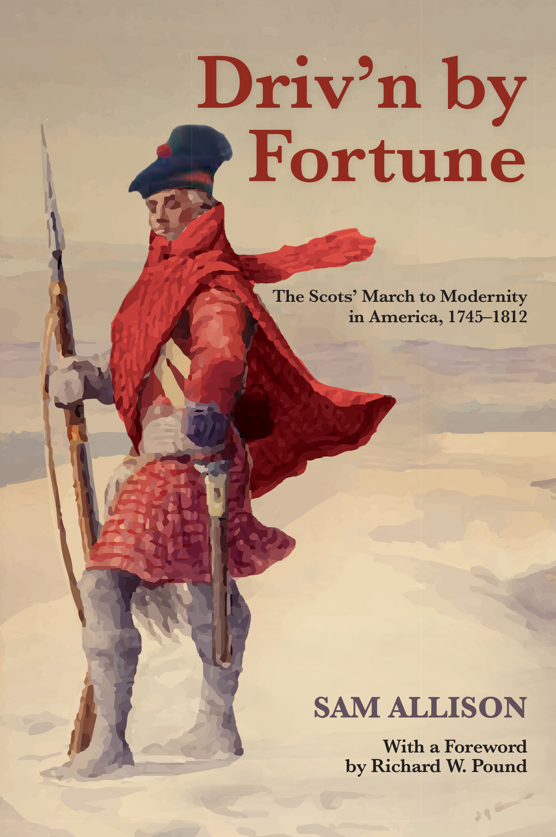 Drivn  by  Fortune: The Scots March to Modernity in America, 1745–1812 by Sam Allison
