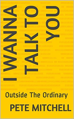 I Wanna Talk To You: Outside The Ordinary  by  Pete Mitchell