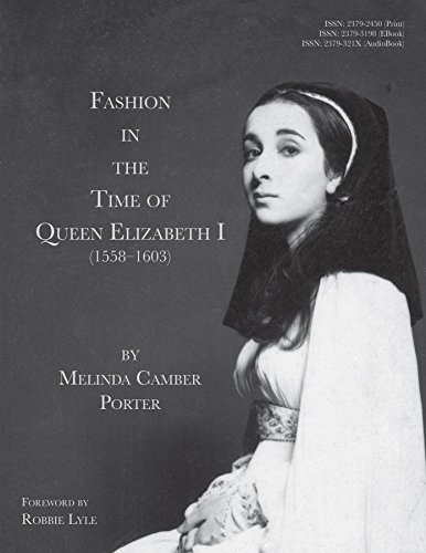 Fashion In The Time Of Queen Elizabeth I (1558-1603) Melinda Camber Porter