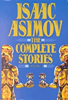 Isaac Asimov: The Complete Stories, Volume 1