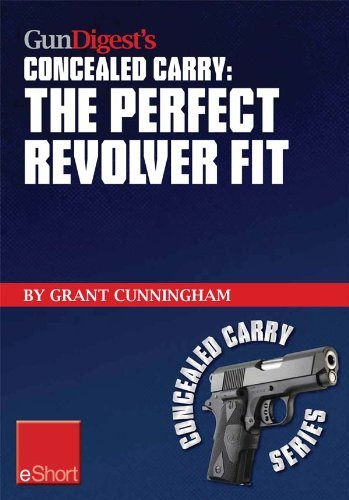 Gun Digests The Perfect Revolver Fit Concealed Carry eShort: Not all revolvers are alike. Make sure your pistol fits.  by  Grant Cunningham
