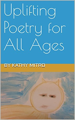 Uplifting Poetry for All Ages  by  Kathy Mitro
