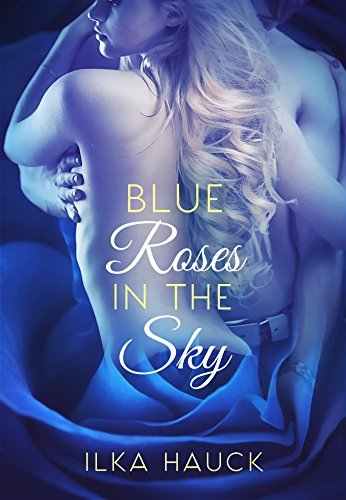 Blue Roses in the Sky (Roses of Louisville Reihe 2)  by  Ilka Hauck