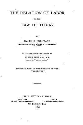 The Relation of Labor to the Law of Today  by  Lujo Brentano