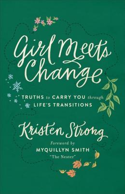 Girl Meets Change: Truths to Carry You Through Lifes Transitions Kristen Strong