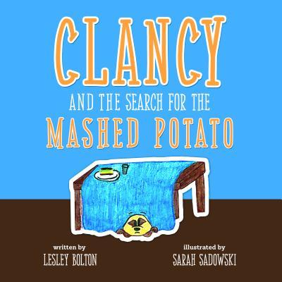 Clancy and the Search for the Mashed Potato  by  Lesley Bolton