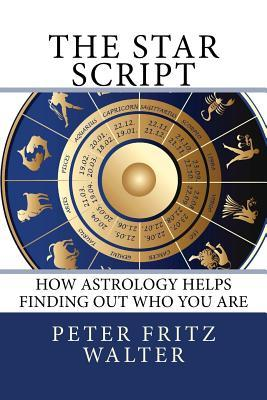 The Star Script: How Astrology Helps Finding Out Who You Are Peter Fritz Walter