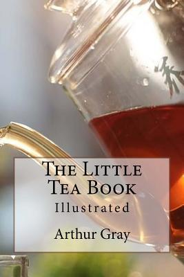 The Little Tea Book: Illustrated  by  Arthur Gray