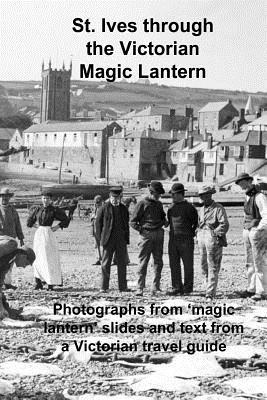 St. Ives Through the Victorian Magic Lantern  by  Andrew Gill