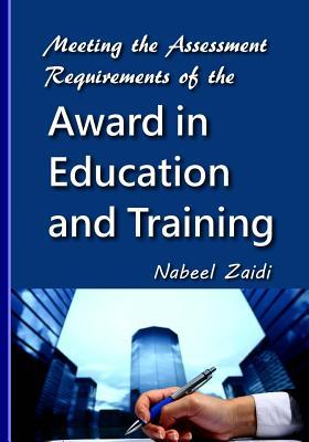 Meeting the Assessment Requirements of the Award in Education and Training  by  Nabeel Zaidi