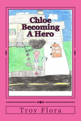 Chloe: Becoming a Hero Troy Flora