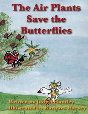 The Air Plants Save the Butterflies  by  Judith Huntley