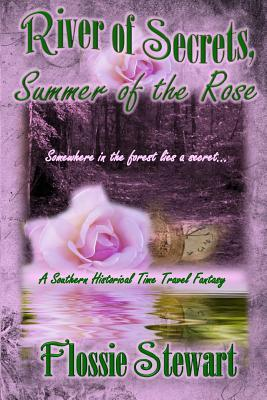River of Secrets, Summer of the Rose  by  Flossie Stewart