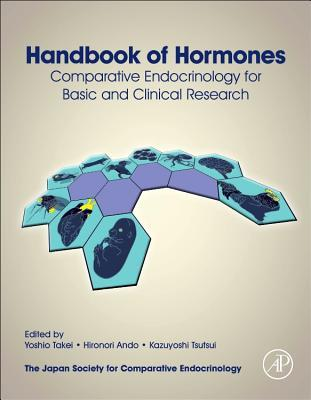 Handbook of Hormones: Comparative Endocrinology for Basic and Clinical Research  by  Yoshio Takei