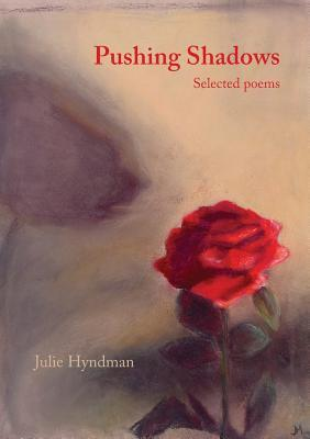 Pushing Shadows: Selected Poems  by  Julie Hyndman