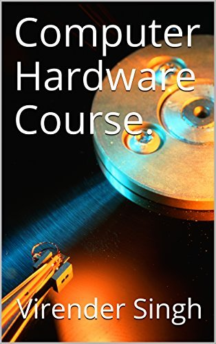 Computer Hardware Course.  by  Virender Singh