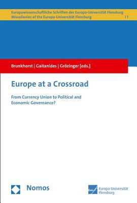 Europe at a Crossroad: From Currency Union to Political and Economic Governance?  by  Hauke Brunkhorst