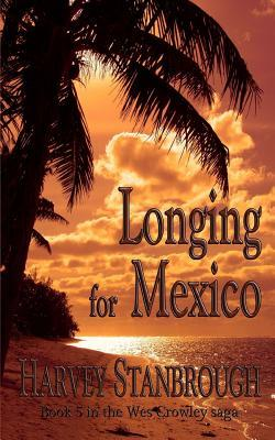 Longing for Mexico: A Wes Crowley Novel Harvey Stanbrough