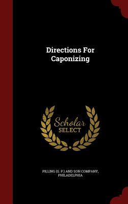 Directions for Caponizing  by  Philade Pilling (G P ) and Son Company