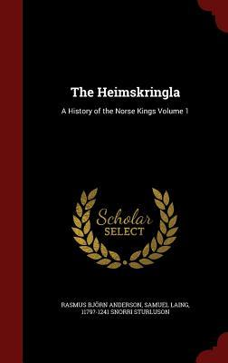 The Heimskringla: A History of the Norse Kings Volume 1  by  Rasmus Bjorn Anderson