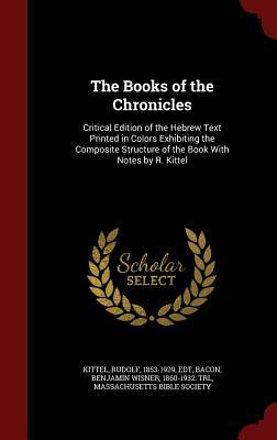 The Books of the Chronicles: Critical Edition of the Hebrew Text Printed in Colors Exhibiting the Composite Structure of the Book with Notes  by  R. Kittel by Rudolf Kittel