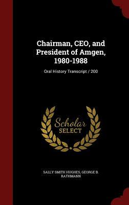 Chairman, CEO, and President of Amgen, 1980-1988: Oral History Transcript / 200 Sally Smith Hughes