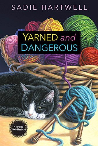 Yarned and Dangerous (A Tangled Web Mystery Book 1)  by  Sadie Hartwell