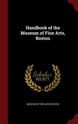 Handbook of the Museum of Fine Arts, Boston  by  Boston Museum of Fine Arts