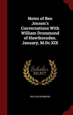 Notes of Ben Jonsons Conversations with William Drummond of Hawthornden. January, M.DC.XIX  by  William Drummond