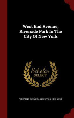 West End Avenue, Riverside Park in the City of New York  by  New York West End Avenue Association