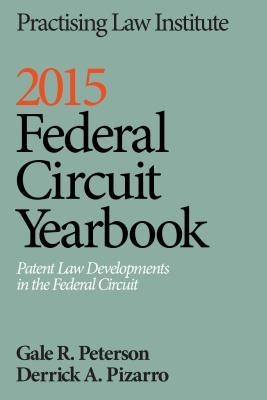 2015 Federal Circuit Yearbook: Patent Law Developments in the Federal Circuit Gale R Peterson