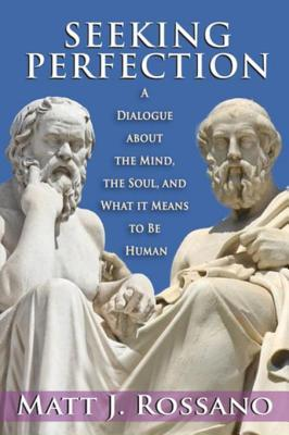 Seeking Perfection: A Dialogue about the Mind, the Soul, and What It Means to Be Human  by  Matt J Rossano