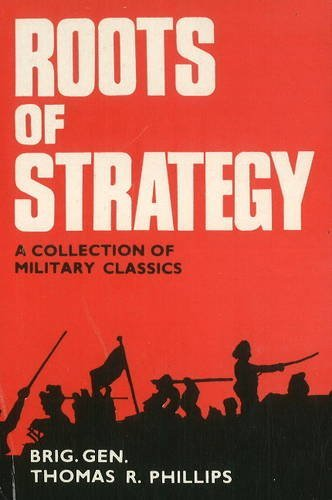 Roots Of Strategy: A Collection Of Military Classics Thomas R. Phillips
