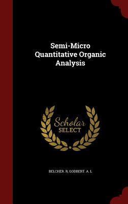 Semi-Micro Quantitative Organic Analysis  by  Belcher R