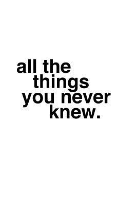 All the Things You Never Knew/Certain Things You Ought to Know  by  Amber L Carter