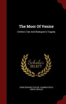 The Moor of Venice: Cinthios Tale and Shaksperes Tragedy  by  John Edward Taylor