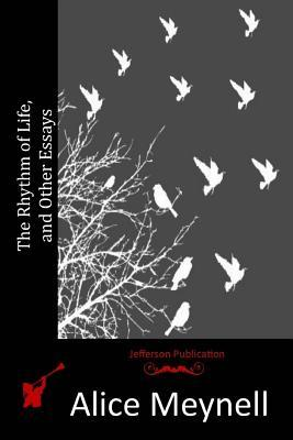 The Rhythm of Life, and Other Essays  by  Alice Meynell