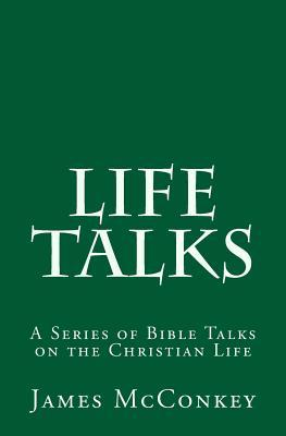 Life Talks: A Series of Bible Talks on the Christian Life James McConkey