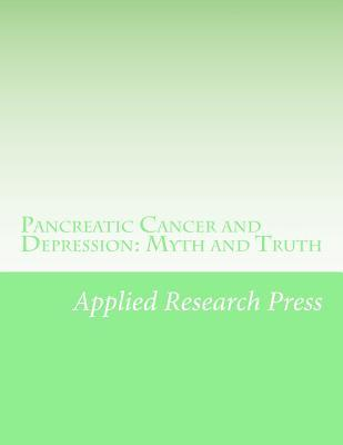 Pancreatic Cancer and Depression: Myth and Truth  by  Applied Research Press