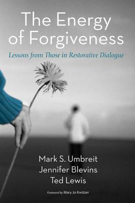The Energy of Forgiveness: Lessons from Those in Restorative Dialogue  by  Mark S Umbreit