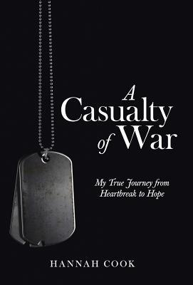 A Casualty of War: My True Journey from Heartbreak to Hope Hannah Cook