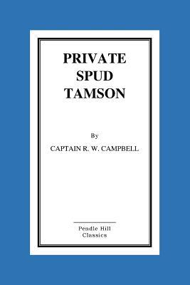 Private Spud Tamson  by  Captain R W Campbell