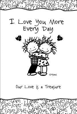 I Love You More Every Day: Our Love Is a Treasure  by  Marci