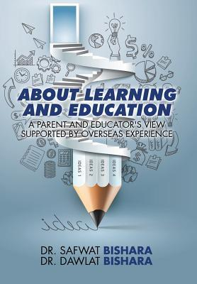 About Learning and Education: A Parent and Educators View Supported Overseas Experience by Dr Safwat Bishara