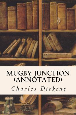 Mugby Junction (Annotated)  by  Charles Dickens
