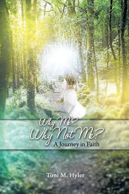 Why Me? Why Not Me?: A Journey in Faith  by  Toni M Hyler